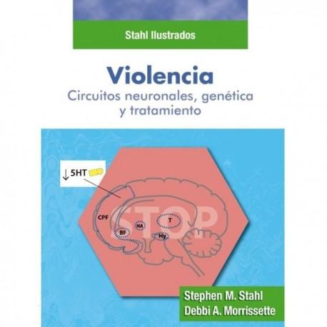 VIOLENCIA. CIRCUITOS NEURONALES, GENETICA Y TRATAMIENTO. STAHL ILUSTRADOS
