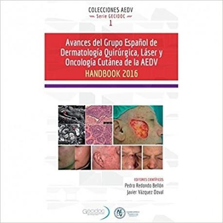 AVANCES DEL GRUPO ESPAÑOL DE DERMATOLOGIA QUIRURGICA, LASER Y ONCOLOGIA CUTANEA DE LA AEDV. HANDBOOK 2016