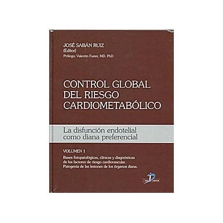 CONTROL GLOBAL DEL RIESGO CARDIOMETABOLICO. LA DISFUNCION ENDOTELIAL COMO DIANA PREFERENCIAL (VOL. 1)