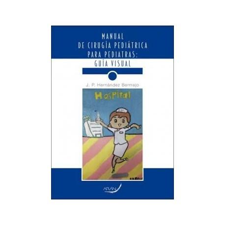 MANUAL DE CIRUGIA PEDIATRICA PARA PEDIATRAS. GUIA VISUAL