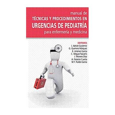 MANUAL DE TECNICAS Y PROCEDIMIENTOS EN URGENCIAS DE PEDIATRIA PARA ENFERMERIA Y MEDICINA