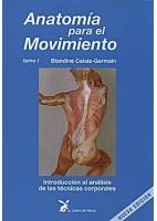ANATOMIA PARA EL MOVIMIENTO (VOL.1) INTRODUCCION AL ANALISIS DE LAS TECNICAS CORPORALES