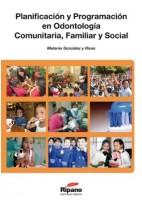 PLANIFICACION Y PROGRAMACION EN ODONTOLOGIA COMUNITARIA FAMILIAR Y SOCIAL