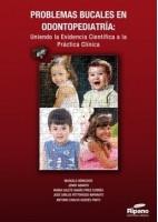 PROBLEMAS BUCALES EN ODONTOPEDIATRIA: UNIENDO LA EVIDENCIA CIENTIFICA A LA PRACTICA CLINICA