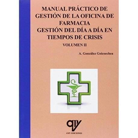 MANUAL PRACTICO DE GESTION DE LA OFICINA DE FARMACIA. GESTION DEL DIA A DIA EN TIEMPOS DE CRISIS (VOL.II)