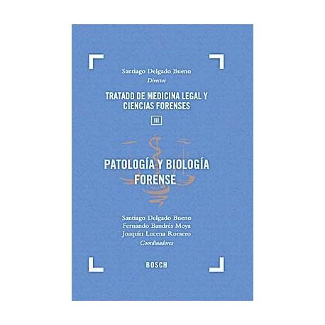 PATOLOGIA Y BIOLOGIA FORENSE. TRATADO DE MEDICINA LEGAL Y CIENCIAS FORENSES. TOMO 3