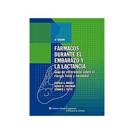 FARMACOS DURANTE EL EMBARAZO Y LA LACTANCIA. GUIA DE REFERENCIA SOBRE EL RIESGO FETAL Y NEONATAL
