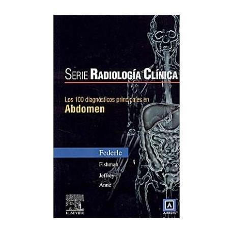 SERIE RADIOLOGIA CLINICA: 100 DIAGNOSTICOS PRINCIPALES EN ABDOMEN