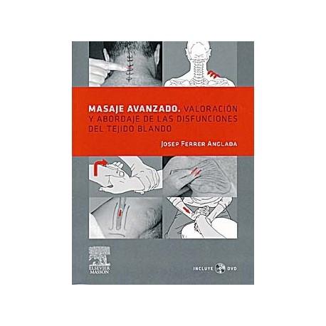 MASAJE AVANZADO. VALORACION Y ABORDAJE DE LAS DISFUNCIONES DEL TEJIDO BLANDO + DVD