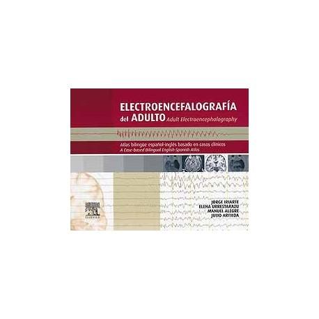 ELECTROENCEFALOGRAFIA DEL ADULTO. ATLAS BILINGÜE ESPAÑOL-INGLES BASADO EN CASOS CLINICOS
