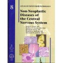 NON-NEOPASTIC DISEASES OF THE CENTRAL NERVOUS SYSTEM: ATLAS OF NONTUMOR PATHOLOGY-8