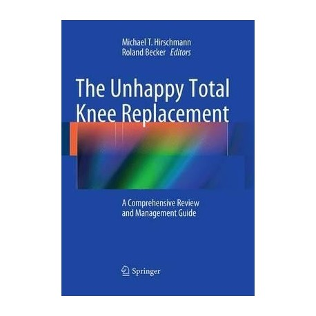 THE UNHAPPY TOTAL KNEE REPLACEMENT (SOFTCOVER)