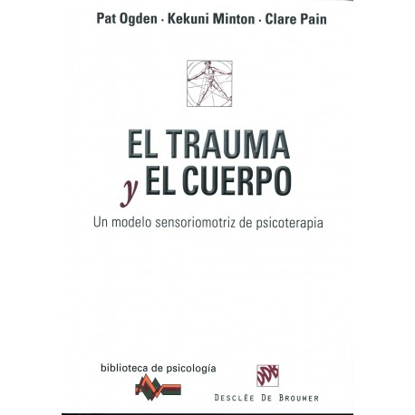 EL TRAUMA Y EL CUERPO. UN MODELO SENSORIOMOTRIZ DE PSICOTERAPIA