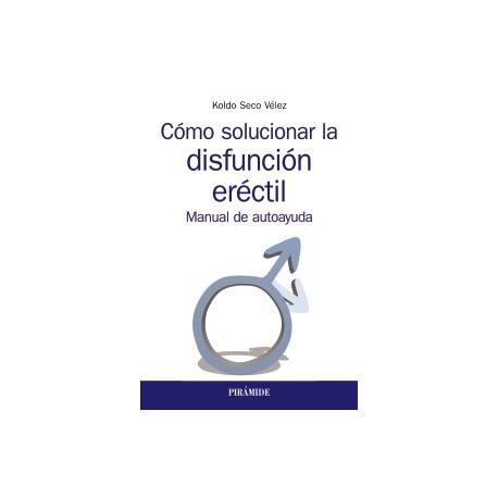 COMO SOLUCIONAR LA DISFUNCION ERECTIL. MANUAL DE AUTOAYUDA
