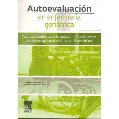 AUTOEVALUACION EN ENFERMERIA GERIATRICA. TEST RAZONADOS PARA LA PREPARACION DEL ACCESO POR VIA EXCEPCIONAL AL TITULO DE ESPECIALISTA