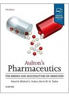 AULTON.S PHARMACEUTICS. THE DESIGN AND MANUFACTURE OF MEDICINES