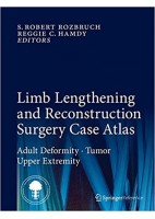 LIMB LENGTHENING AND RECONSTRUCTION SURGERY CASE ATLAS. ADULT DEFORMITY TUMOR UPPER EXTREMITY