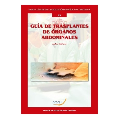 GUIA DE TRASPLANTES DE ORGANOS ABDOMINAL Nº 13 (GUIAS CLINICAS DE LA ASOCIACION ESPAÑOLA DE CIRUJANOS)