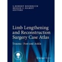 LIMB LENGTGERNING AND RECONSTRUCTION SURGERY CASE ATLAS. TRAUMA FOOT AND ANKLE