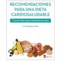 RECOMENDACIONES PARA UNA DIETA CARDIOSALUDABLE. COMER BIEN PARA MANTENERSE SANO