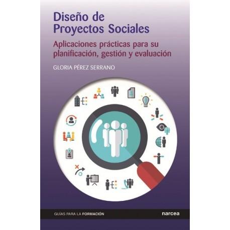 DISEÑO DE PROYECTOS SOCIALES. APLICACIONES PRACTICAS PARA SU PLANIFICACION, GESTION Y EVALUACION