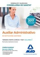 AUXILIAR ADMINISTRATIVO INSTITUCIONES SANITARIAS CONSELLERIA SANITAT COMUNIDAD VALENCIANA. TEMARIO PARTE COMUN Y TEST. VOLUMEN 1 NORMATIVA SANITARIA