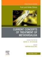 CURRENT CONCEPTS OF TREATMENT OF METATARSALGIA. AN ISSUE OF FOOT AND ANKLE CLINICS OF NORTH AMERICA VOLUME 24-4