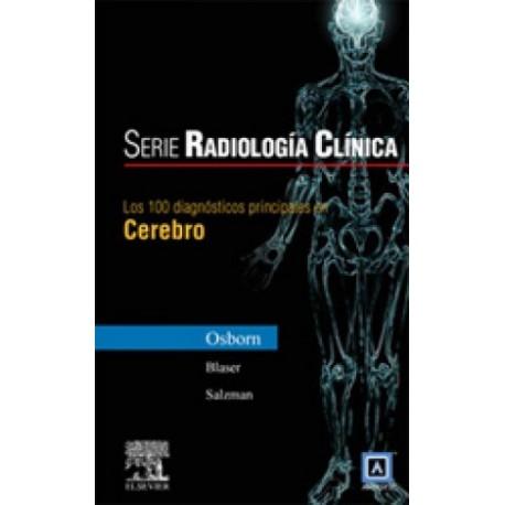 SERIE RADIOLOGIA CLINICA: 100 DIAGNOSTICOS PRINCIPALES EN CEREBRO
