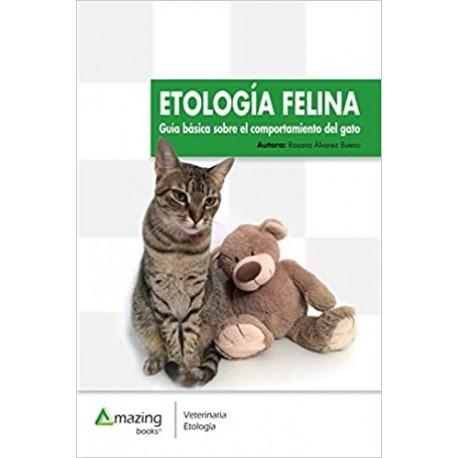 ETOLOGIA FELINA. GUIA BASADA SOBRE EL COMPORTAMIENTO DEL GATO