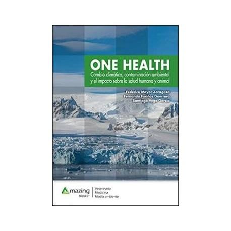 ONE HEALTH. CAMBIO CLIMATICO, CONTAMINACION AMBIENTAL Y EL IMPACTO SOBRE LA SALUD HUMANA Y ANIMAL