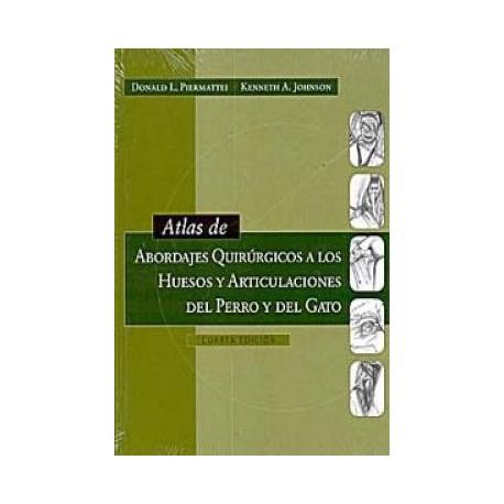 ATLAS DE ABORDAJES QUIRURGICOS A LOS HUESOS Y ARTICULACIONES DEL PERRO Y DEL GATO