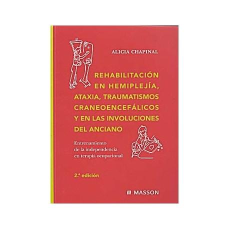 REHABILITACION EN HEMIPLEJIA, ATAXIA, TRAUMATISMOS CRANEOENCEFALICOS Y EN LAS INVOLUCIONES DEL ANCIANO.
