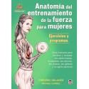 ANATOMIA DEL ENTRENAMIENTO DE LA FUERZA PARA MUJERES. EJERCICIOS Y PROGRAMAS