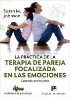 LA PRACTICA DE LA TERAPIA DE PAREJA FOCALIZADA EN LAS EMOCIONES. CREANDO CONEXIONES